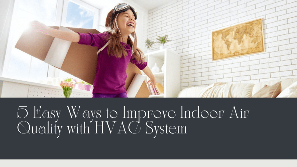 5 Easy Ways to Improve Indoor Air Quality with HVAC System